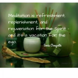 Meditation is refreshment,