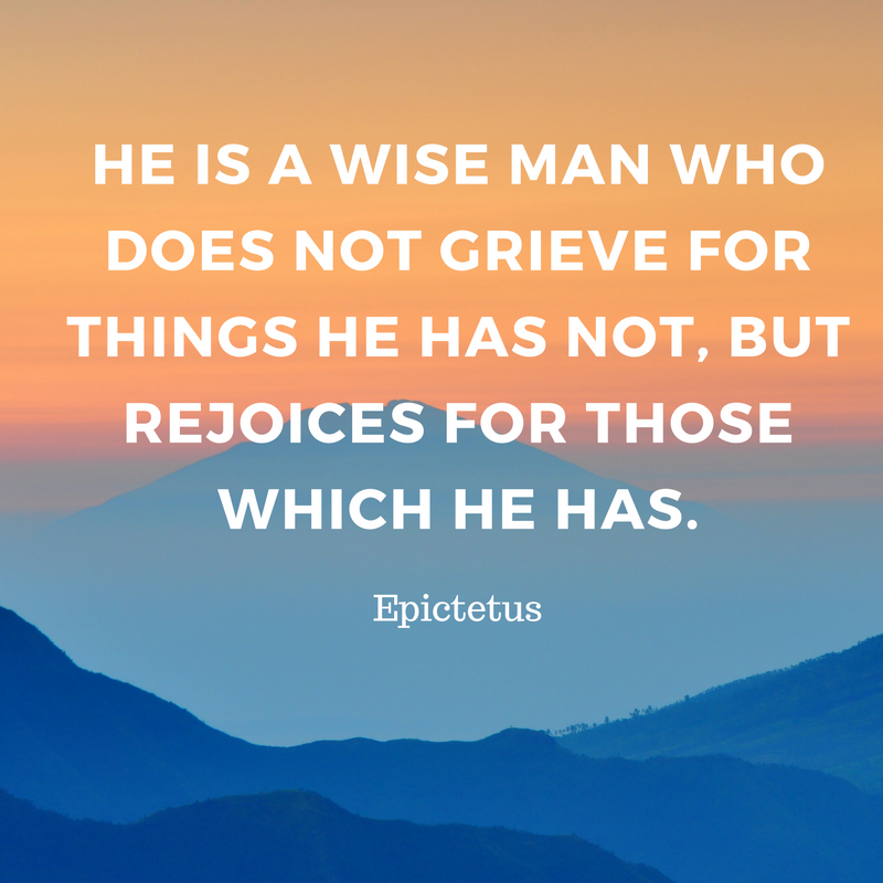 Rejoice in what you have - Epictetus